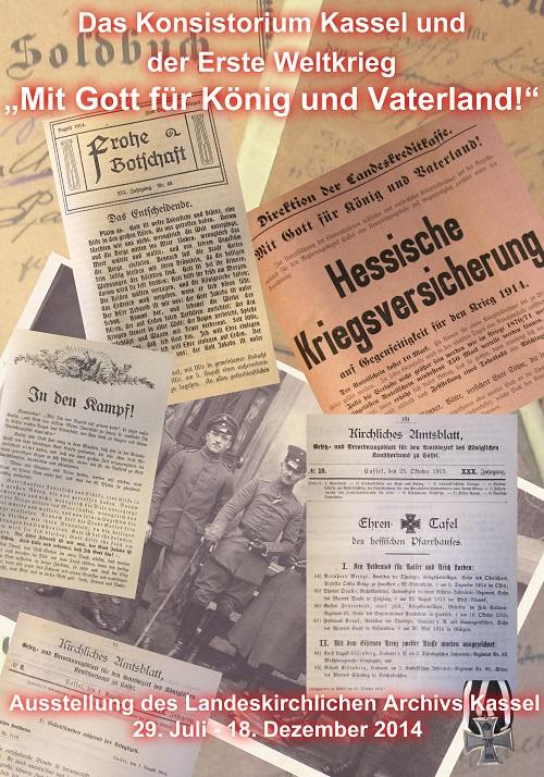 Das Konsistorium Kassel und der Erste Weltkrieg. 'Mit Gott für König und Vaterland!' - Ausstellung des Landeskirchlichen Archivs Kassel 29. Juli -18. Dezember 2014